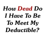 How Dead Do I Have To Be To Meet My Deductible?