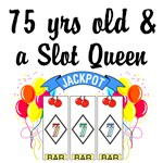 75 YR OLD SLOT QUEEN
