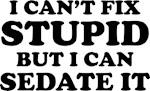 Sedate Stupid