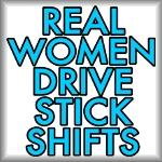 Real women drive stick shifts
