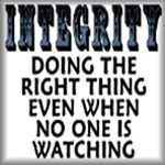 Integrity. Doing the right thing even when no one