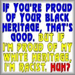 If you're proud of your black heritage...