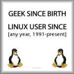 Geek since birth. Linux user since [1991-2012]