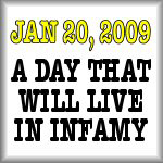 January 20, 2009. A day that will live in infamy.