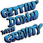 Gettin' Down with Gravity