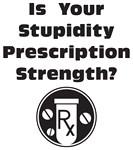Rx Strength Stupidity
