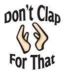 Don't Clap For That