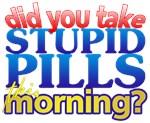 Did You Take Stupid Pills