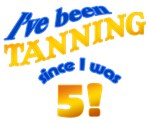 I've been tanning since I was 5!