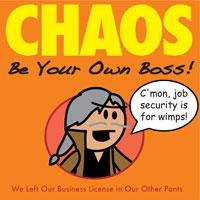 CHAOS: Be Your Own Boss!