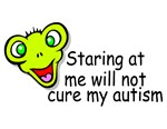 Staring At Me Will Not Cure My Autism