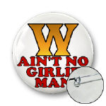 W Ain't No Girlie Man Buttons