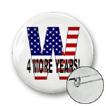 4 MORE YEARS!  George W Bush Buttons and Magnets