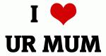 I Love UR MUM