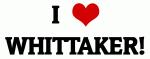 I Love WHITTAKER!