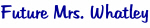 Future Mrs. Whatley
