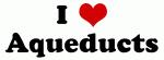 I Love Aqueducts