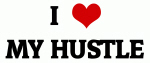 I Love MY HUSTLE