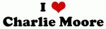 I Love Charlie Moore