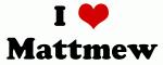 I Love Mattmew