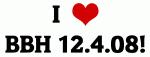 I Love BBH 12.4.08!