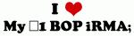 I Love My #1 BOP iRMA;
