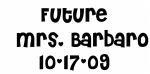 Future   Mrs. Barbaro 10-17-09