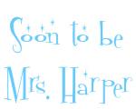 Soon to be Mrs. Harper