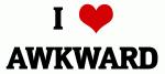 I Love AWKWARD