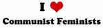 I Love Communist Feminists