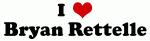 I Love Bryan Rettelle