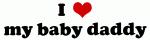 I Love my baby daddy