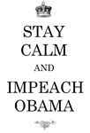 Stay Calm Impeach Obama