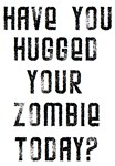 Have you hugged your zombie today?
