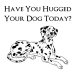 Dalmatian have you hugged your dog today?