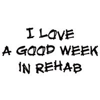 I love a good week in rehab