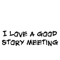 I love a good story meeting