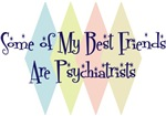 Some of My Best Friends Are Psychiatrists