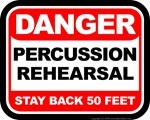 Danger! Percussion rehearsal/ Stay back 50 feet