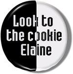 Look to the cookie Elaine