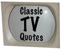 Classic TV quotes