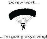 Screw Work-I'm Going Skydiving