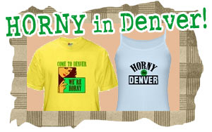 Horny in Denver T-shirts and Tees
