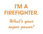 I'M A FIREFIGHTER...