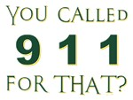 YOU CALLED 911...