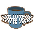 Super Caffeinated Coffee Squad