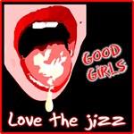 Good girls love the jizz
