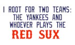 Root for Yankees and Whoever Plays the Red Sux