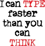 I can type faster than you can think