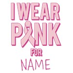 Custom Personalized I Wear Pink For